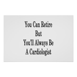 You Can Retire But You'll Always Be A Cardiologist Poster