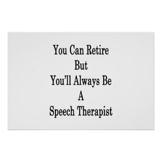 You Can Retire But You'll Always Be A Speech Thera Poster