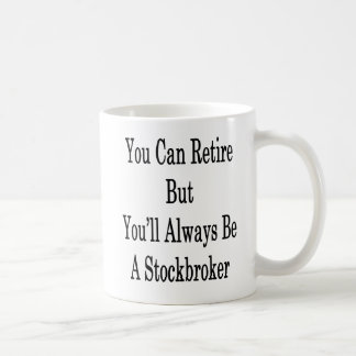 You Can Retire But You'll Always Be A Stockbroker Coffee Mug
