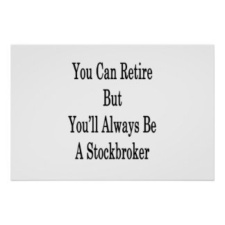 You Can Retire But You'll Always Be A Stockbroker Poster