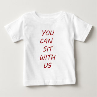 YOU CAN SIT WITH US BABY T-Shirt