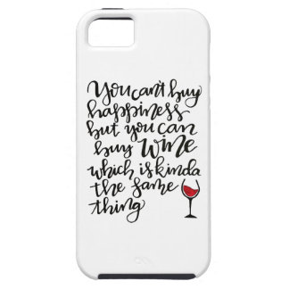 You Can't Buy Happiness But You Can Buy Wine Case For The iPhone 5