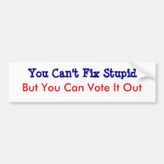 You Can t Fix Stupid Bumper Sticker