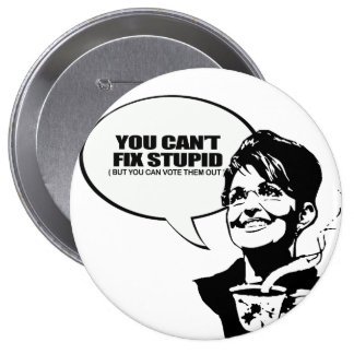You can t fix stupid but you can vote them out pinback button