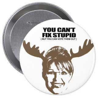 You can t fix stupid but you can vote them out buttons