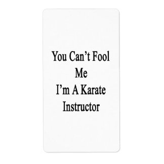 You Can t Fool Me I m A Karate Instructor Personalized Shipping Labels
