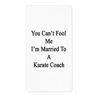You Can t Fool Me I m Married To A Karate Coach Shipping Label