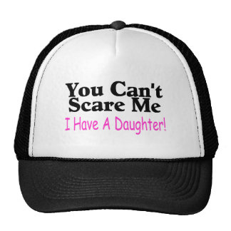 You Can t Scare Me I Have A Daughter Hats