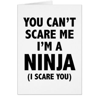 You Can't Scare Me I'm A Ninja Card