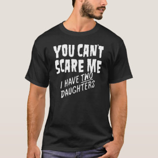 You Can't Scare Me T-Shirt
