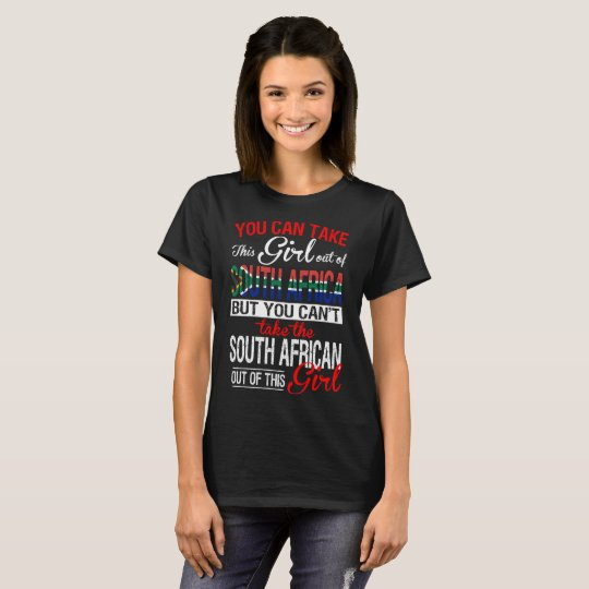 You Can Take The Girl Out Of South Africa T-Shirt