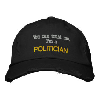 You can trust me..I'm A POLITICIAN Embroidered Hat