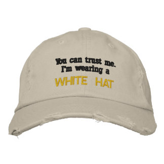You can trust me..I'm wearing a White Hat Embroidered Hats