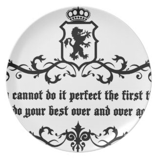 You Cannot Do It Perfect Medieval quote Plate