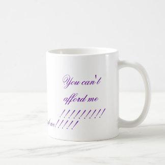 You can't afford me !!!!!!!!!, You can't afford... Basic White Mug