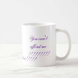 You can't afford me !!!!!!!!!, You can't afford... Basic White Mug