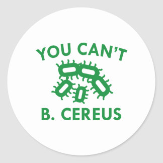 You Can't B. Cereus Classic Round Sticker