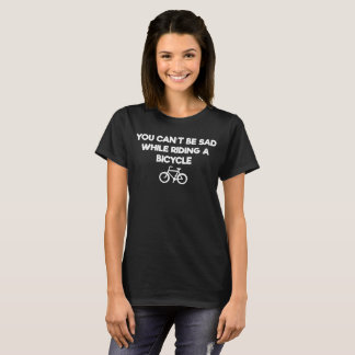 You Can't be Sad While Riding a Bicycle T-Shirt