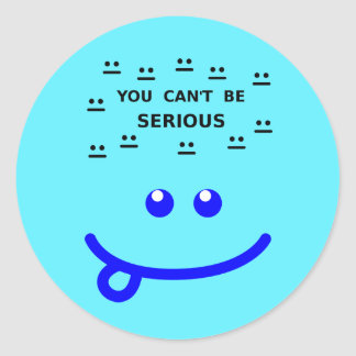 You can't be serious round sticker