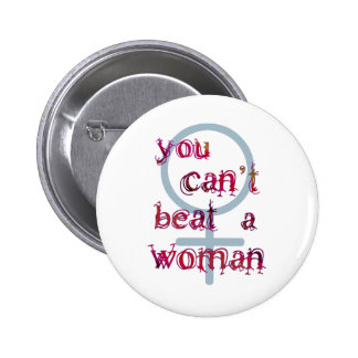 You Can't Beat a Woman 2 Inch Round Button