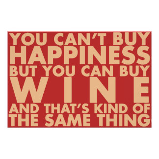 You can't buy happiness, but you can buy wine! poster