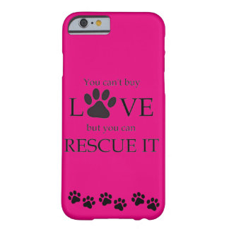 YOU CANT BUY LOVE BUY YOU CAN RESCUE IT BARELY THERE iPhone 6 CASE
