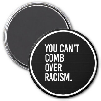 YOU CAN'T COMB OVER RACISM - - white - 3 Inch Round Magnet