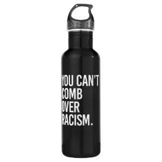 YOU CAN'T COMB OVER RACISM - - white - 710 Ml Water Bottle