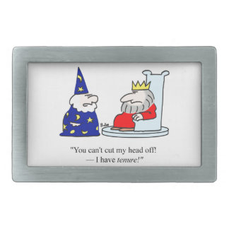 You can't cut my head off - I have tenure! Belt Buckles