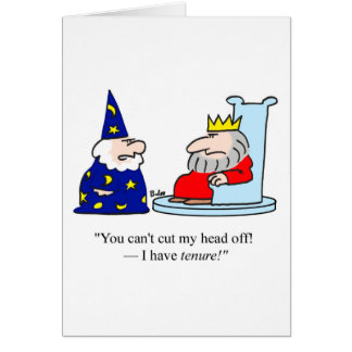 You can't cut my head off - I have tenure! Card
