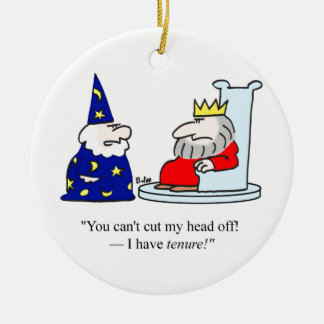 You can't cut my head off - I have tenure! Ceramic Ornament