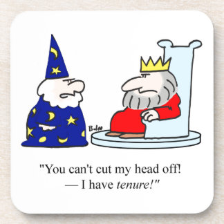 You can't cut my head off - I have tenure! Coaster