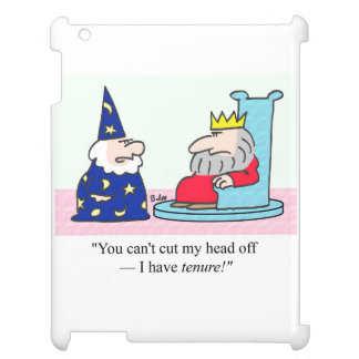 You can't cut my head off - I have tenure! iPad Case
