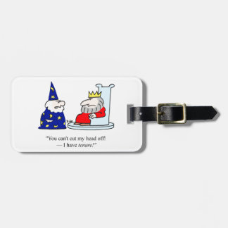 You can't cut my head off - I have tenure! Luggage Tag