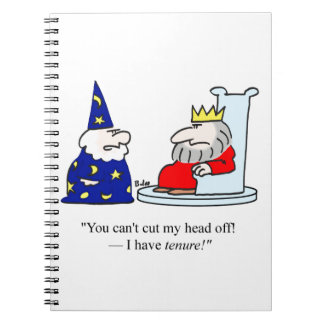 You can't cut my head off - I have tenure! Notebook