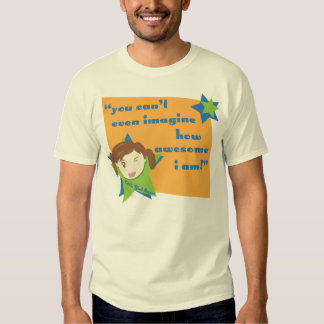 You Can't Even Imagine How Awesome I Am - Girl Tees