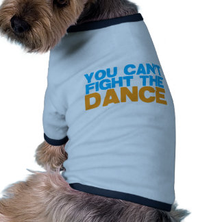 You can't FIGHT THE DANCE! Doggie T-shirt