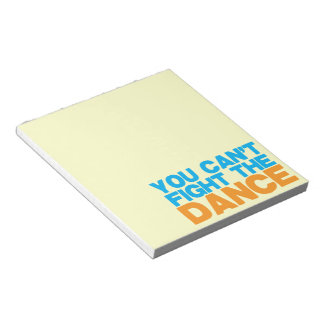 You can't FIGHT THE DANCE! Notepads