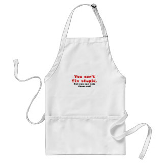 You cant fix stupid but you can vote them out standard apron
