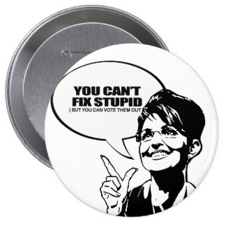 You can't fix stupid, but you can vote them out pinback button