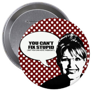 You can't fix stupid, but you can vote them out pinback buttons