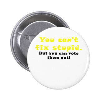 You cant fix stupid but you can vote them out 2 inch round button