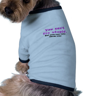 You cant fix stupid but you can vote them out dog tee shirt