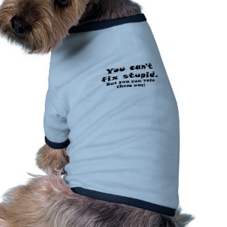 You cant fix stupid but you can vote them out dog tee