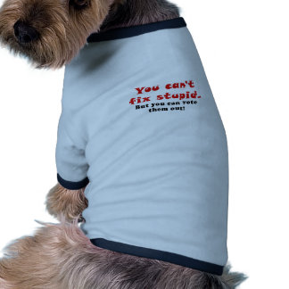 You cant fix stupid but you can vote them out doggie tshirt