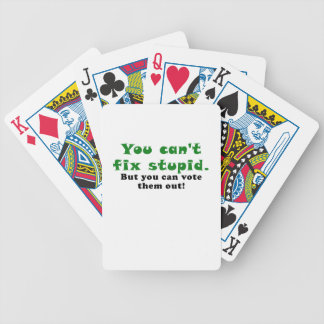 You cant fix stupid but you can vote them out bicycle poker cards