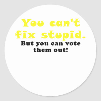 You cant fix stupid but you can vote them out round sticker