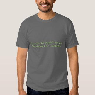 """You can't fix 'stupid'."" -MollyAnn Shirts"