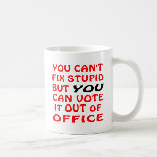 You Can't Fix Stupid You Can Vote It Out Of Office Classic White Coffee Mug