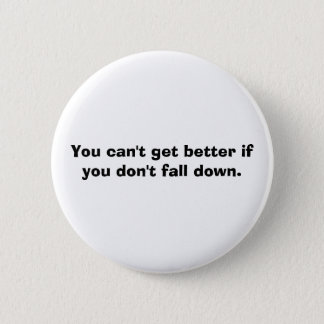 You can't get better if you don't fall down. 2 inch round button